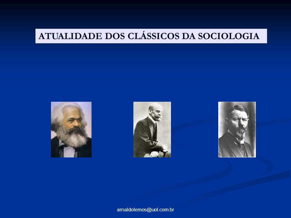 arnaldolemos@uol.com.br ATUALIDADE DOS CLÁSSICOS DA SOCIOLOGIA