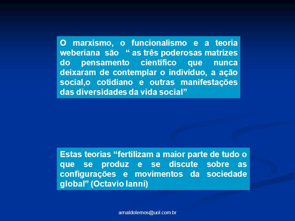 arnaldolemos@uol.com.br O marxismo, o funcionalismo e a teoria weberiana são as três poderosas matrizes do pensamento científico que nunca deixaram de