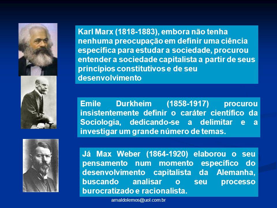 arnaldolemos@uol.com.br Karl Marx (1818-1883), embora não tenha nenhuma preocupação em definir uma ciência específica para estudar a sociedade, procur
