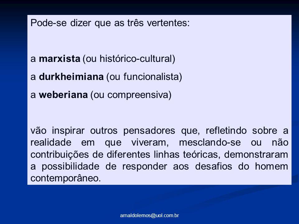 arnaldolemos@uol.com.br Pode-se dizer que as três vertentes: a marxista (ou histórico-cultural) a durkheimiana (ou funcionalista) a weberiana (ou comp