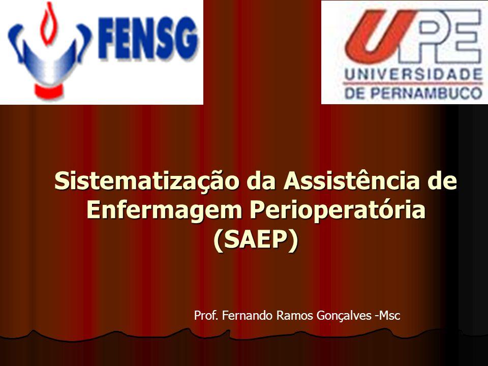 Sistematização da Assistência de Enfermagem Perioperatória (SAEP) Prof. Fernando Ramos Gonçalves -Msc