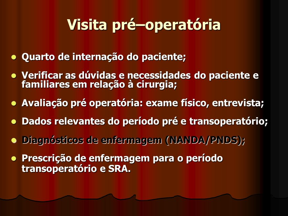 Visita pré–operatória Quarto de internação do paciente; Quarto de internação do paciente; Verificar as dúvidas e necessidades do paciente e familiares