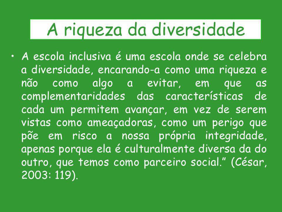A escola inclusiva é uma escola onde se celebra a diversidade, encarando-a como uma riqueza e não como algo a evitar, em que as complementaridades das