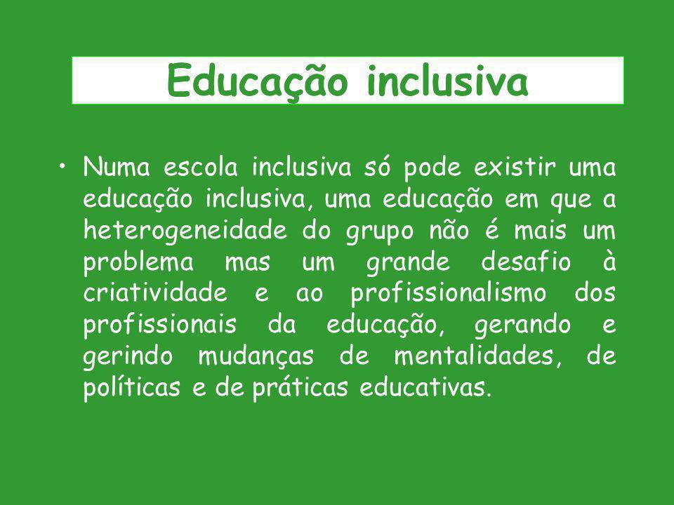 Numa escola inclusiva só pode existir uma educação inclusiva, uma educação em que a heterogeneidade do grupo não é mais um problema mas um grande desa