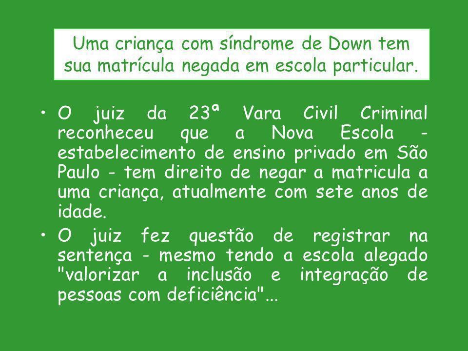 O juiz da 23ª Vara Civil Criminal reconheceu que a Nova Escola - estabelecimento de ensino privado em São Paulo - tem direito de negar a matricula a u