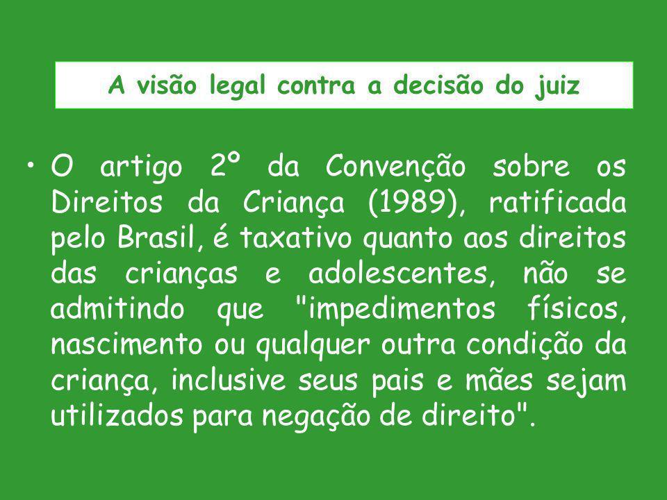 O artigo 2º da Convenção sobre os Direitos da Criança (1989), ratificada pelo Brasil, é taxativo quanto aos direitos das crianças e adolescentes, não