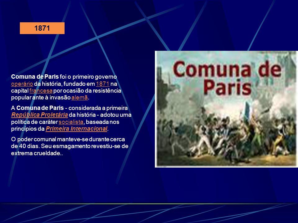 1871 Comuna de Paris foi o primeiro governo operário da história, fundado em 1871 na capital francesa por ocasião da resistência popular ante à invasã