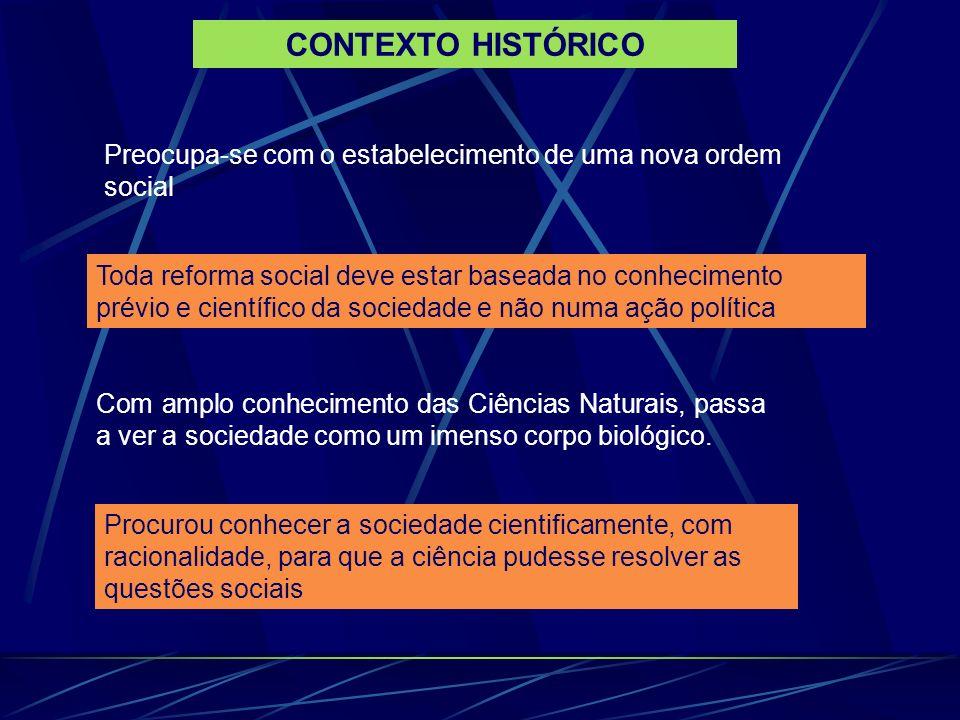 Preocupa-se com o estabelecimento de uma nova ordem social Toda reforma social deve estar baseada no conhecimento prévio e científico da sociedade e n