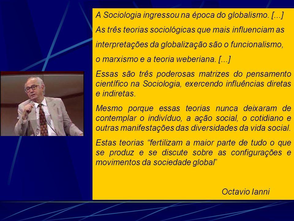A Sociologia ingressou na época do globalismo. [...] As três teorias sociológicas que mais influenciam as interpretações da globalização são o funcion