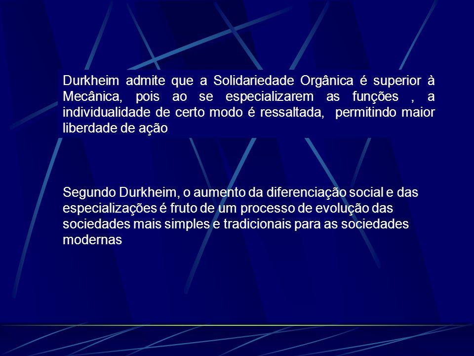 Durkheim admite que a Solidariedade Orgânica é superior à Mecânica, pois ao se especializarem as funções, a individualidade de certo modo é ressaltada