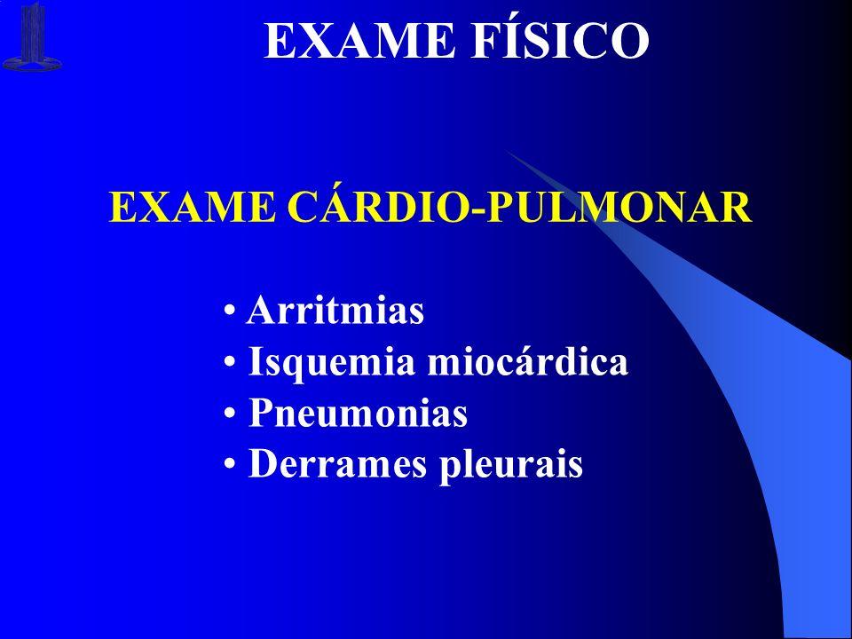 EXAME FÍSICO EXAME CÁRDIO-PULMONAR Arritmias Isquemia miocárdica Pneumonias Derrames pleurais