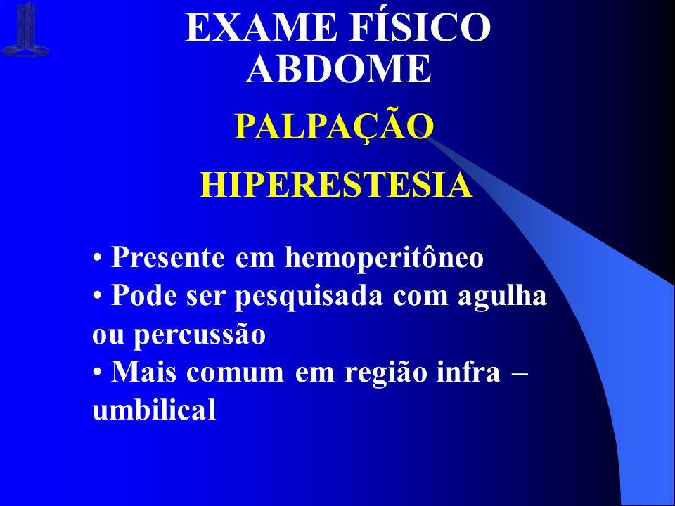 EXAME FÍSICO ABDOME PALPAÇÃO HIPERESTESIA Presente em hemoperitôneo Pode ser pesquisada com agulha ou percussão Mais comum em região infra – umbilical