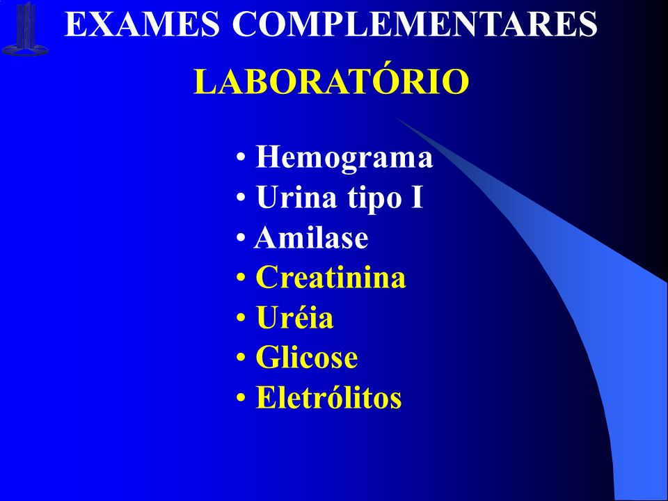 EXAMES COMPLEMENTARES LABORATÓRIO Hemograma Urina tipo I Amilase Creatinina Uréia Glicose Eletrólitos