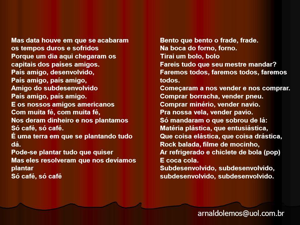arnaldolemos@uol.com.br O Brasil é uma terra de amores, Alcatifada de flores, Onde a brisa fala amores, Nas lindas tardes de abril.