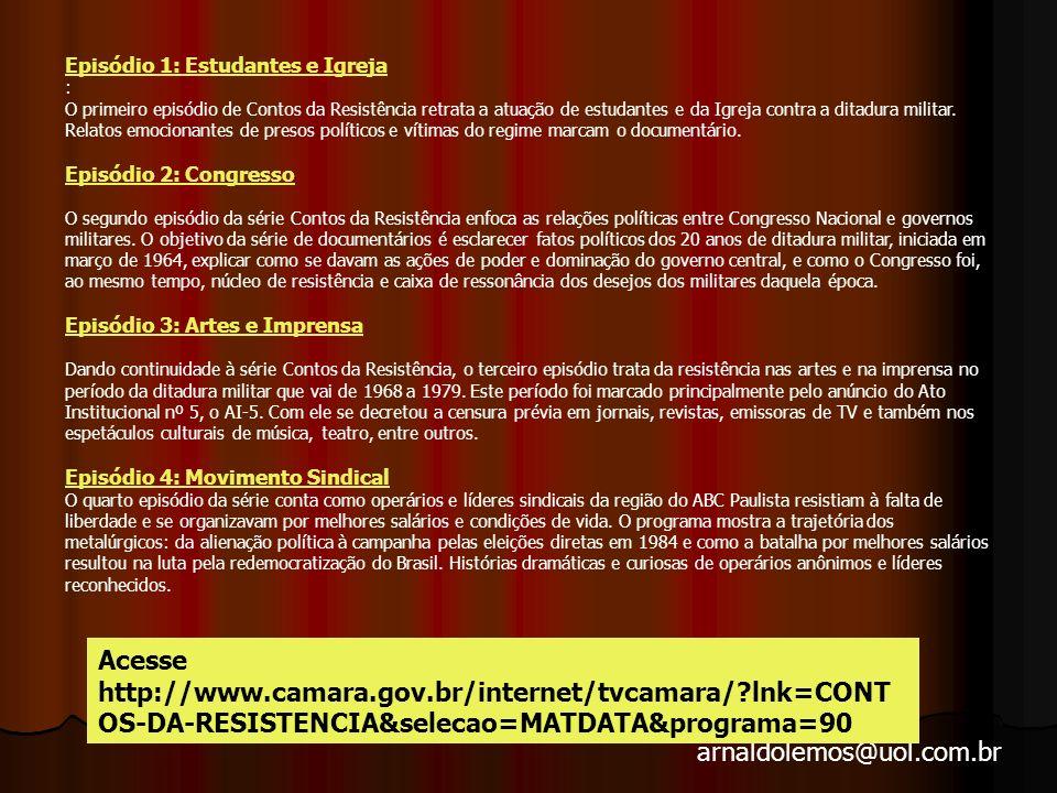 arnaldolemos@uol.com.br Para ilustrar os acontecimentos da Ditadura Militar, veja os videos da TV Camara, CONTOS DA RESISTÊNCIA.