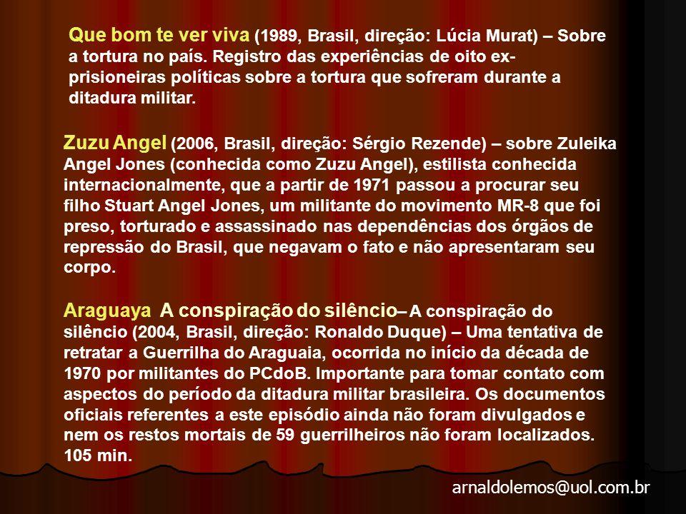 arnaldolemos@uol.com.br Pra frente, Brasil (1983, Brasil, direção: Roberto Farias) – Sobre a ditadura militar brasileira nos anos 1970.