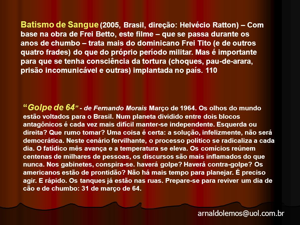 arnaldolemos@uol.com.br Que bom te ver viva (1989, Brasil, direção: Lúcia Murat) – Sobre a tortura no país.