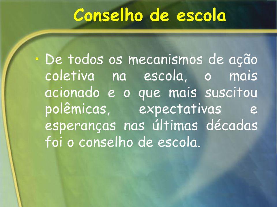 Conselho de escola De todos os mecanismos de ação coletiva na escola, o mais acionado e o que mais suscitou polêmicas, expectativas e esperanças nas ú