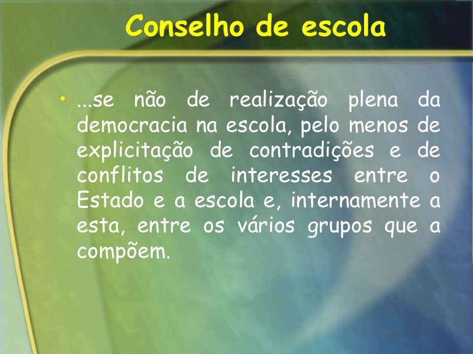 ...se não de realização plena da democracia na escola, pelo menos de explicitação de contradições e de conflitos de interesses entre o Estado e a esco