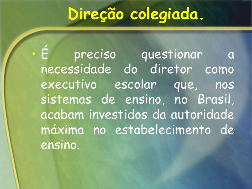 Direção colegiada. É preciso questionar a necessidade do diretor como executivo escolar que, nos sistemas de ensino, no Brasil, acabam investidos da a