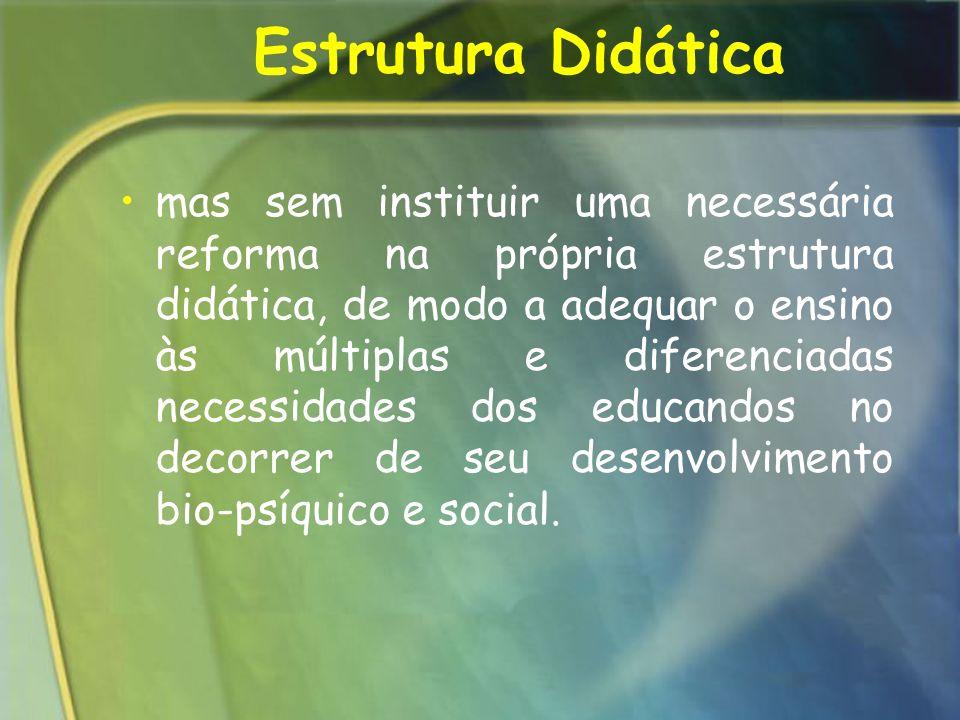 mas sem instituir uma necessária reforma na própria estrutura didática, de modo a adequar o ensino às múltiplas e diferenciadas necessidades dos educa