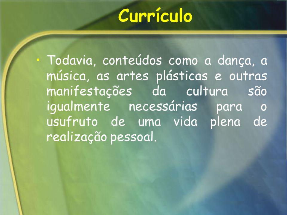 Currículo Todavia, conteúdos como a dança, a música, as artes plásticas e outras manifestações da cultura são igualmente necessárias para o usufruto d