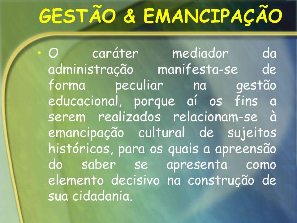 GESTÃO & EMANCIPAÇÃO O caráter mediador da administração manifesta-se de forma peculiar na gestão educacional, porque aí os fins a serem realizados re