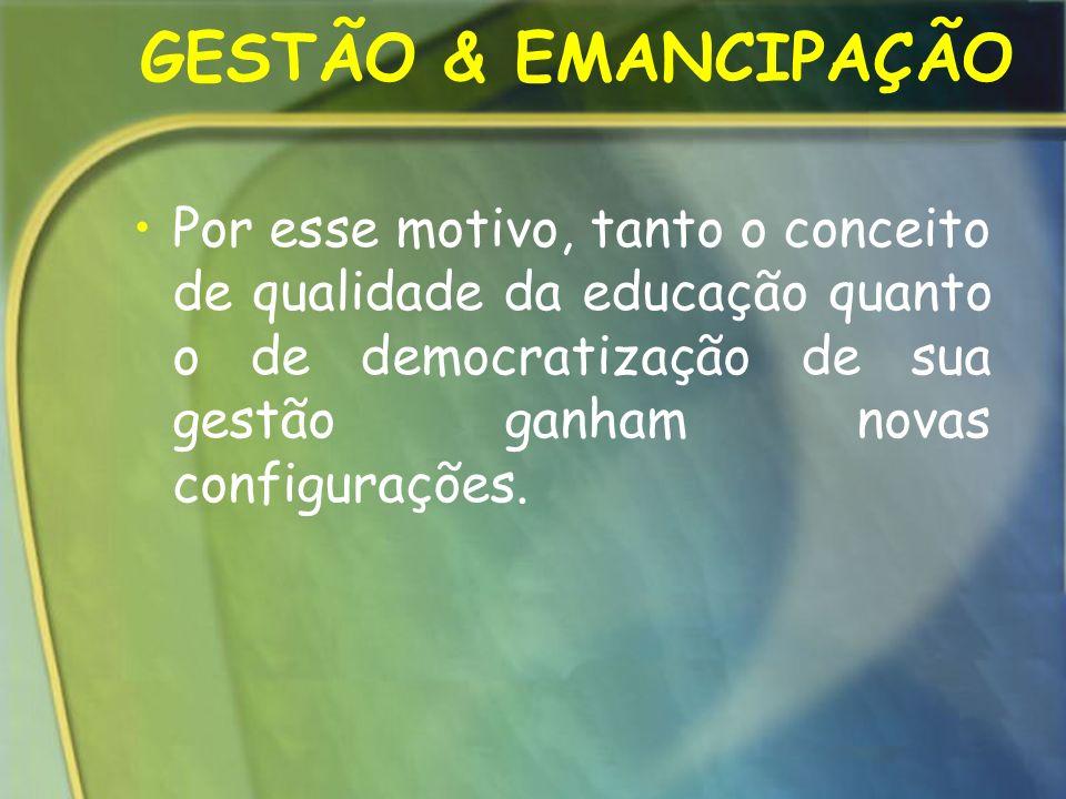 Por esse motivo, tanto o conceito de qualidade da educação quanto o de democratização de sua gestão ganham novas configurações. GESTÃO & EMANCIPAÇÃO