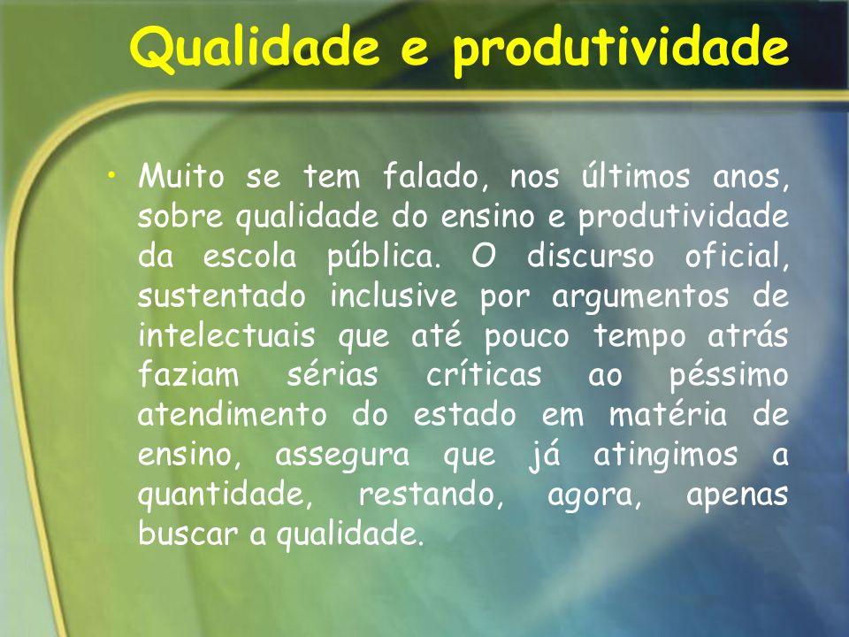 Qualidade e produtividade Muito se tem falado, nos últimos anos, sobre qualidade do ensino e produtividade da escola pública. O discurso oficial, sust