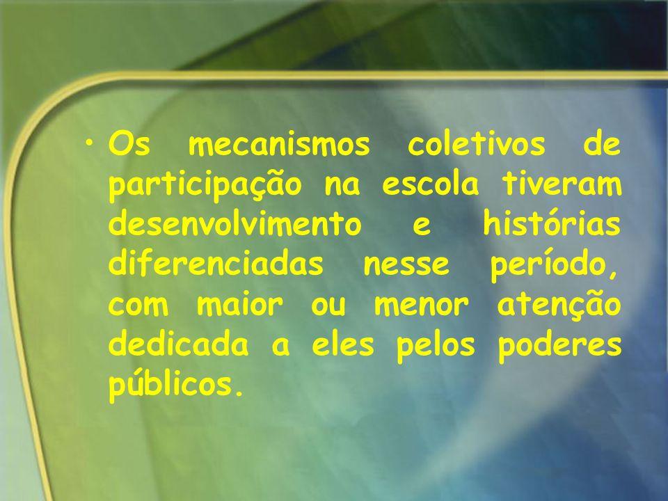 Os mecanismos coletivos de participação na escola tiveram desenvolvimento e histórias diferenciadas nesse período, com maior ou menor atenção dedicada