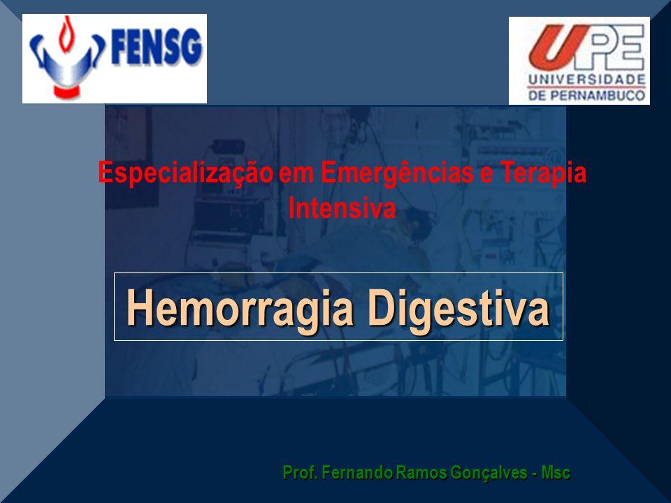 Hemorragia Digestiva Prof. Fernando Ramos Gonçalves - Msc Especialização em Emergências e Terapia Intensiva