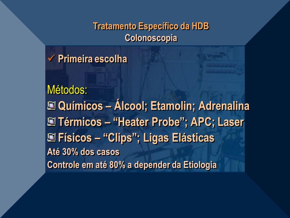 Tratamento Específico da HDB Colonoscopia Primeira escolha Métodos: Químicos – Álcool; Etamolin; Adrenalina Térmicos – Heater Probe; APC; Laser Físico