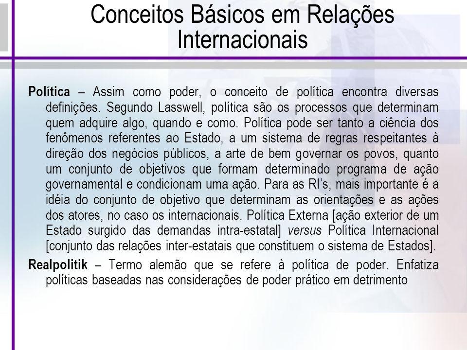 Conceitos Básicos em Relações Internacionais Política – Assim como poder, o conceito de política encontra diversas definições.