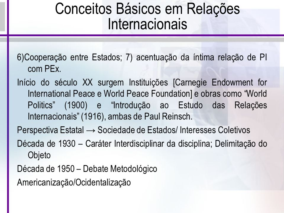 Conceitos Básicos em Relações Internacionais 6)Cooperação entre Estados; 7) acentuação da íntima relação de PI com PEx.