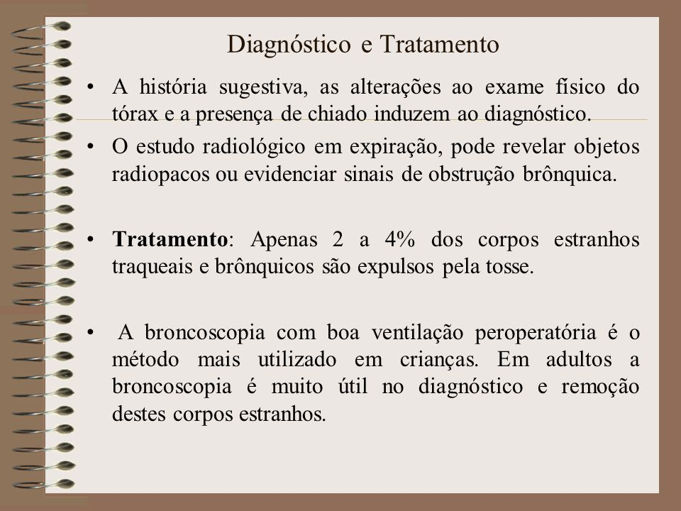 Diagnóstico e Tratamento A história sugestiva, as alterações ao exame físico do tórax e a presença de chiado induzem ao diagnóstico. O estudo radiológ