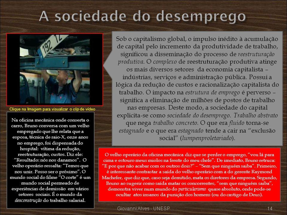Giovanni Alves - UNESP14 Sob o capitalismo global, o impulso inédito à acumulação de capital pelo incremento da produtividade de trabalho, significou