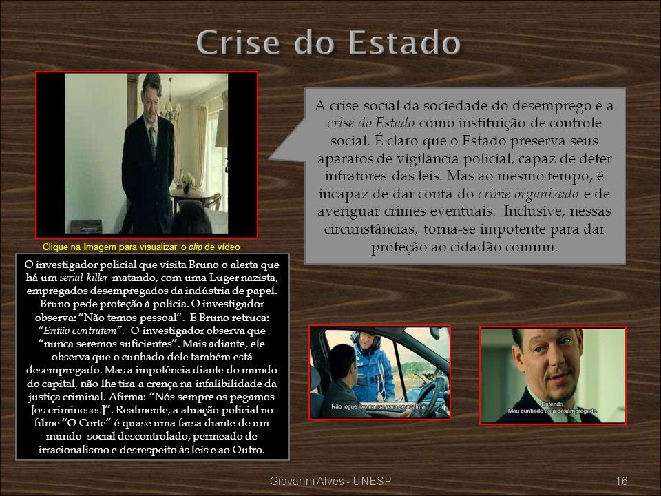 Giovanni Alves - UNESP16 A crise social da sociedade do desemprego é a crise do Estado como instituição de controle social. É claro que o Estado prese