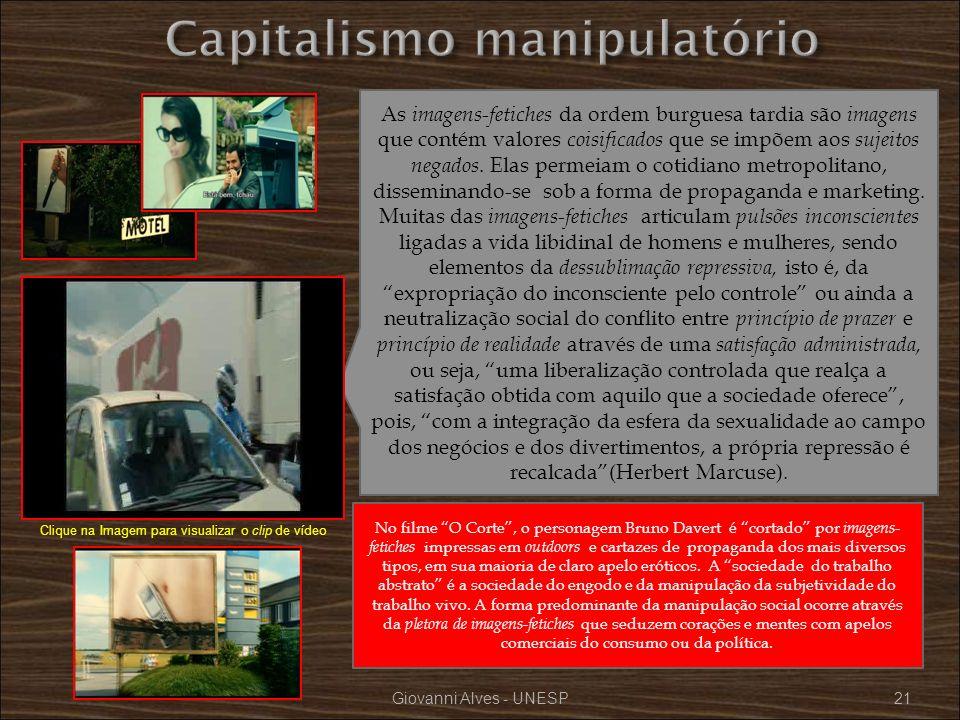 Giovanni Alves - UNESP21 As imagens-fetiches da ordem burguesa tardia são imagens que contém valores coisificados que se impõem aos sujeitos negados.