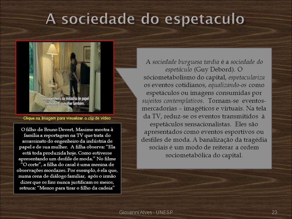 Giovanni Alves - UNESP23 A sociedade burguesa tardia é a sociedade do espetáculo (Guy Debord). O sóciometabolismo do capital, espetaculariza os evento