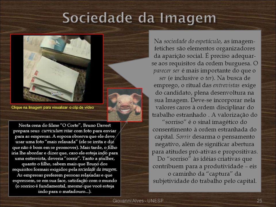 Giovanni Alves - UNESP25 Na sociedade do espetáculo, as imagem- fetiches são elementos organizadores da aparição social. É preciso adequar- se aos req