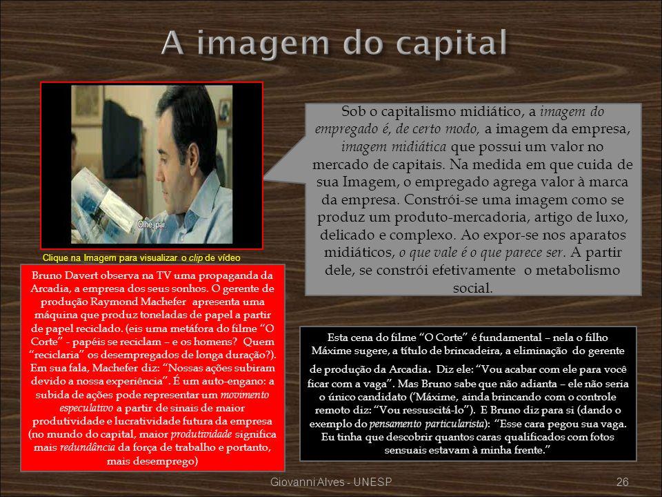 Giovanni Alves - UNESP26 Sob o capitalismo midiático, a imagem do empregado é, de certo modo, a imagem da empresa, imagem midiática que possui um valo