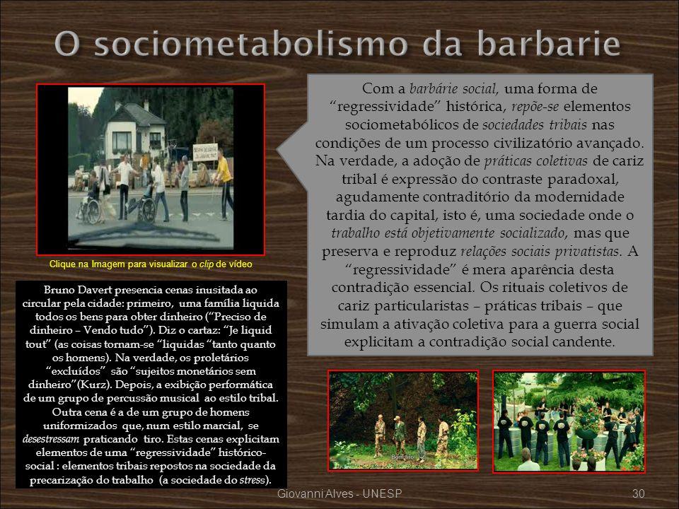 Giovanni Alves - UNESP30 Com a barbárie social, uma forma de regressividade histórica, repõe-se elementos sociometabólicos de sociedades tribais nas c
