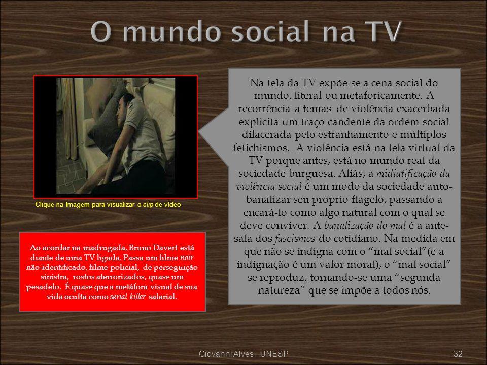 Giovanni Alves - UNESP32 Na tela da TV expõe-se a cena social do mundo, literal ou metaforicamente. A recorrência a temas de violência exacerbada expl