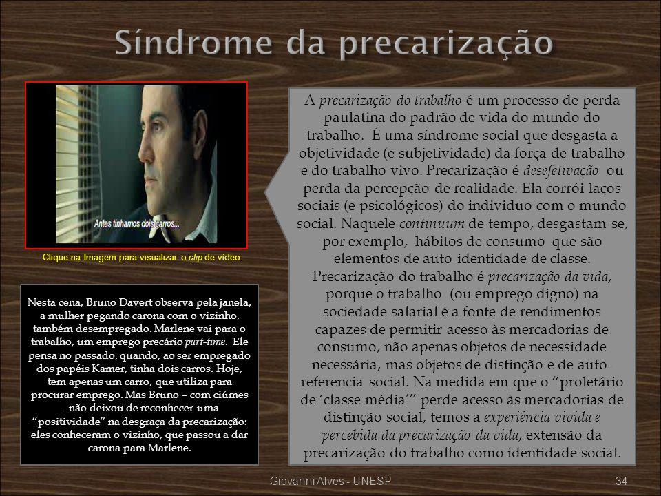 Giovanni Alves - UNESP34 A precarização do trabalho é um processo de perda paulatina do padrão de vida do mundo do trabalho. É uma síndrome social que