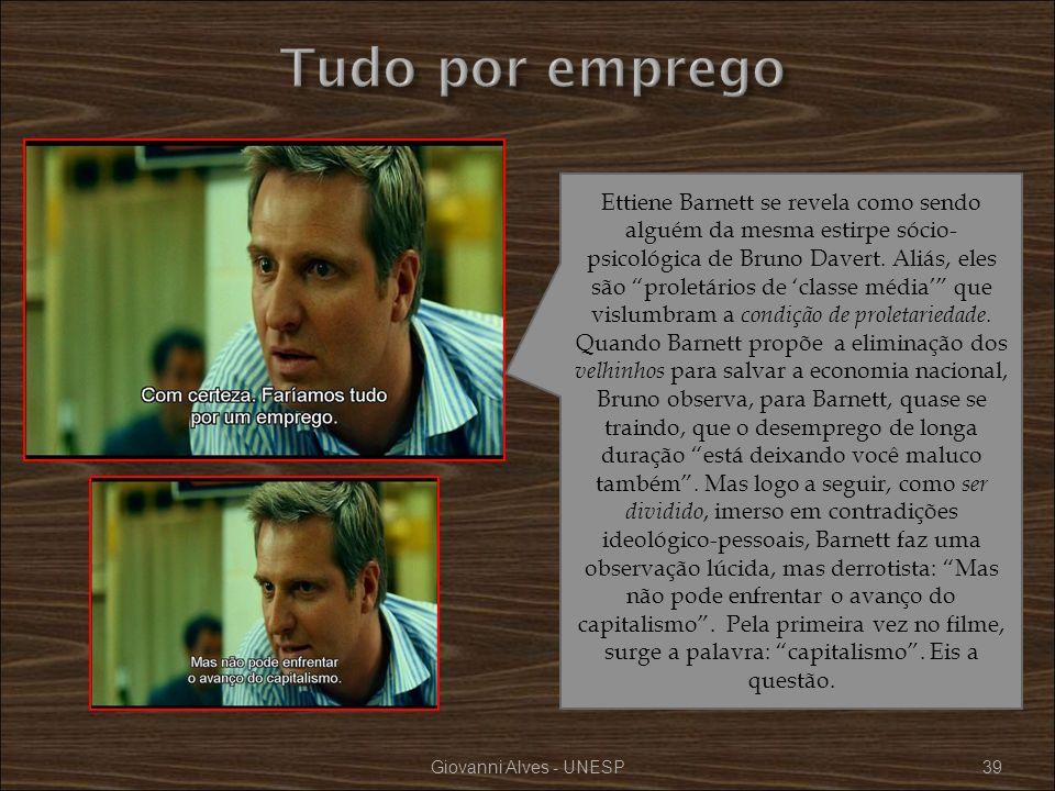 Giovanni Alves - UNESP39 Ettiene Barnett se revela como sendo alguém da mesma estirpe sócio- psicológica de Bruno Davert. Aliás, eles são proletários