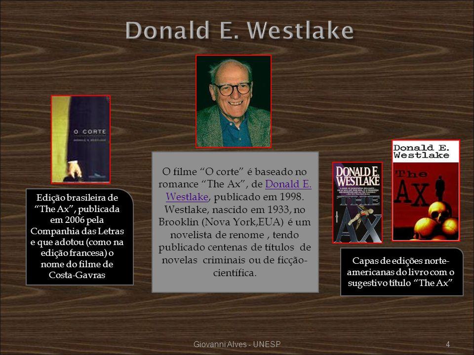 Giovanni Alves - UNESP4 O filme O corte é baseado no romance The Ax, de Donald E. Westlake, publicado em 1998. Westlake, nascido em 1933, no Brooklin