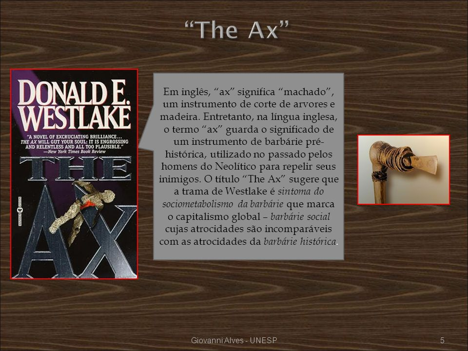Em inglês, ax significa machado, um instrumento de corte de arvores e madeira. Entretanto, na língua inglesa, o termo ax guarda o significado de um in