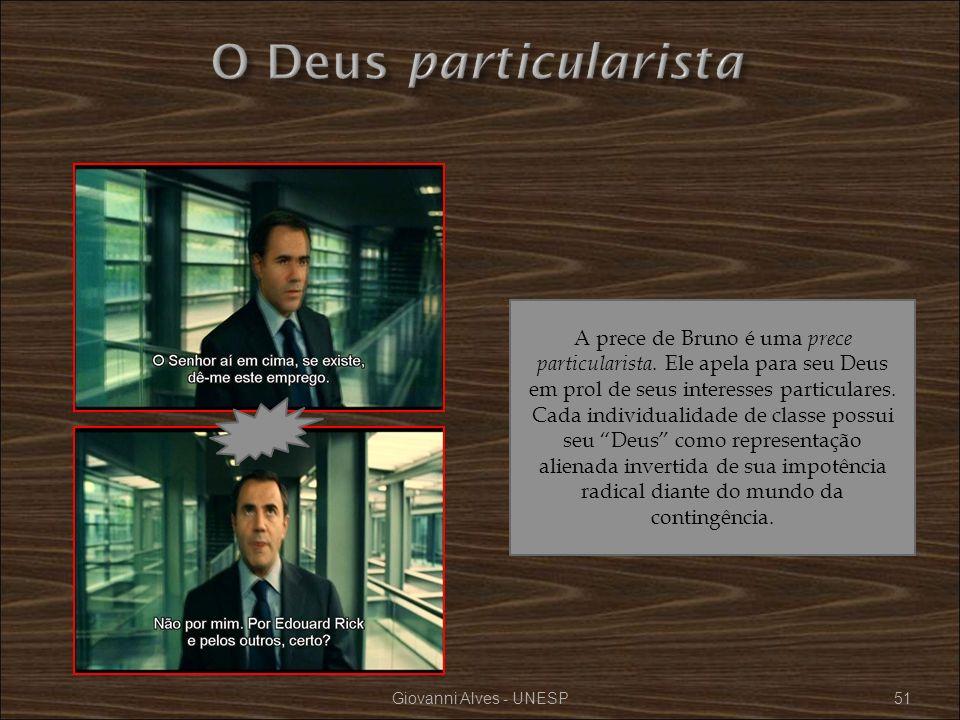 Giovanni Alves - UNESP51 A prece de Bruno é uma prece particularista. Ele apela para seu Deus em prol de seus interesses particulares. Cada individual