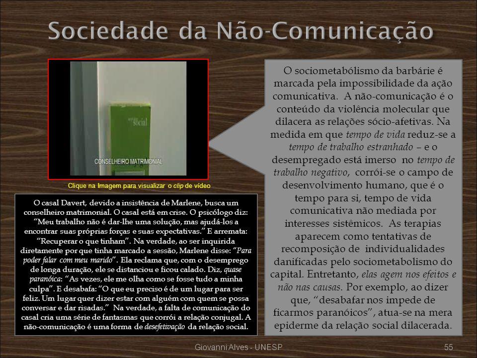 Giovanni Alves - UNESP55 O sociometabólismo da barbárie é marcada pela impossibilidade da ação comunicativa. A não-comunicação é o conteúdo da violênc