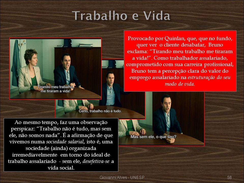 Giovanni Alves - UNESP58 Provocado por Quinlan, que, que no fundo, quer ver o cliente desabafar, Bruno exclama: Tirando meu trabalho me tiraram a vida